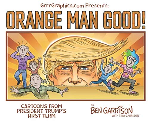 Amazon.com: Orange Man good: Cartoons From President Trump's First ...