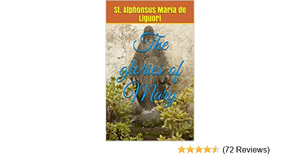 The Glories Of Mary Kindle Edition By St Alphonsus Maria De
