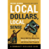 Local Dollars, Local Sense: How to Shift Your Money from Wall Street to Main Street and Achieve Real Prosperity (Community Resilience Guides)