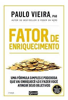 Fator de enriquecimento: Uma fórmula simples e poderosa que vai enriquecê-lo e fazer você atingir seus objetivos por [Vieira, Paulo]