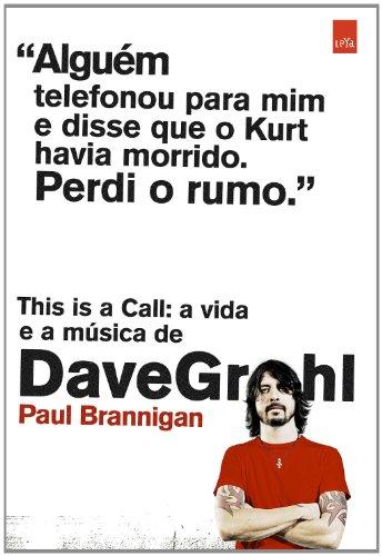 This Is a Call. A Vida e a Música de Dave Grohl