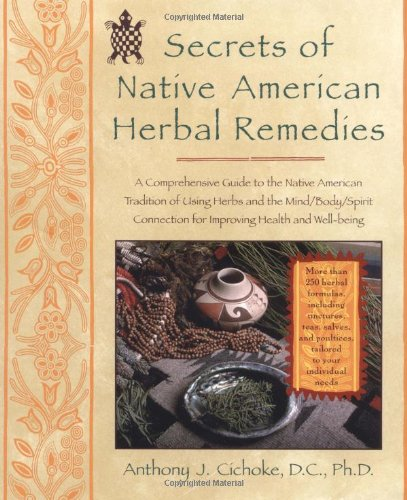 Native American Indian Healing - Secrets of Native American Herbal Remedies: A Comprehensive Guide to the Native American Tradition of Using Herbs and the Mind/Body/Spirit Connection for Improving Health and Well-being