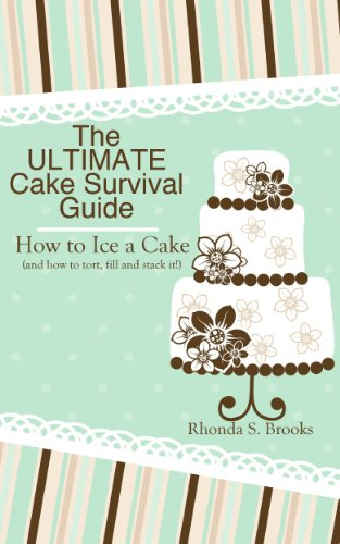 The Ultimate Cake Survival Guide: How to Ice a Cake: (and how to tort, fill, dowel and stack it!)