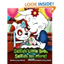 Selfish Little Bob, Selfish No More!