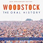 Woodstock: The Oral History | Joel Makower