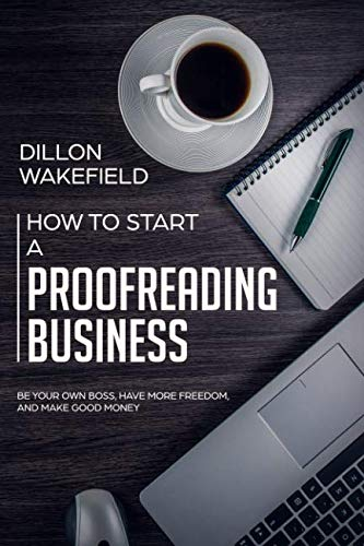 How to Start a Proofreading Business: Be Your Own Boss, Have More Freedom, and Make Good Money