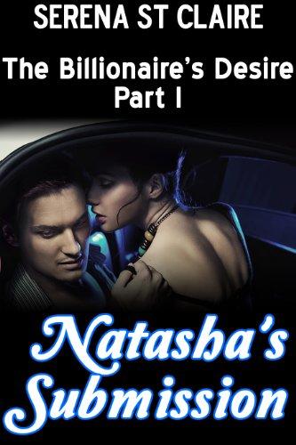 Natashas Submission (The Billionaires Desire Part 1)