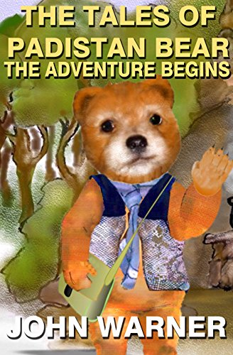 Book: The Tales of Padistan Bear - The Adventure Begins by John Warner