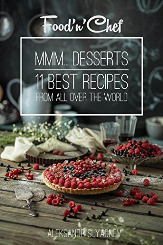 Mmm... Desserts!: 11 best dessert recipes from all over the world by [Slyadnev, Aleksandr, Shvets, Aleksey]