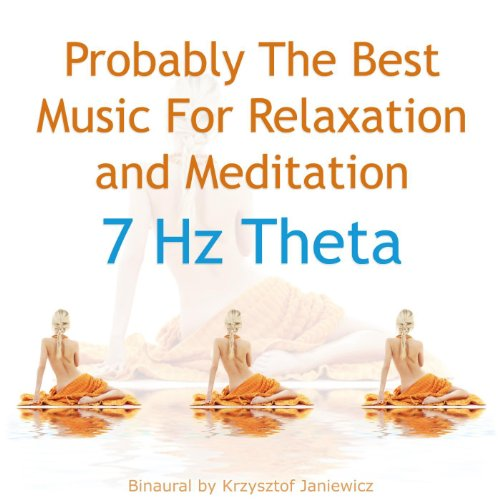 Probably The Best Music For Relaxation and Meditation: 7 Hz Theta - Single (Probably The Best Music For Relaxation And Meditation)