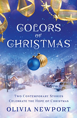 Colors of Christmas: Two Contemporary Stories Celebrate the Hope of Christmas by [Newport, Olivia]