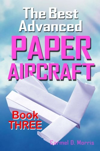 The Best Advanced Paper Aircraft Book 3: High Performance Paper Airplane Models plus a Hangar for Your Aircraft pdf epub