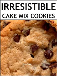 Irresistible Cake Mix Cookies: 30 Easy Recipes for Cookies and Bars (English Edition)