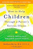 How to Help Children Through a Parent's Serious Illness, Kathleen McCue and Ron Bonn, 0312697686