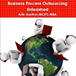 Business Process Outsourcing Unleashed | Ade Asefeso MCIPS MBA