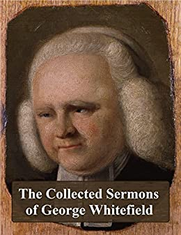 The Collected Sermons of George Whitefield by [Whitefield, George, Ryle, J. C.]
