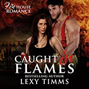 Caught in Flames: Firehouse Romance Series, Book 1 | Lexy Timms