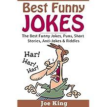 Best Funny Jokes: The Best Funny Jokes, Puns, Short Stories, Anti-Jokes & Riddles