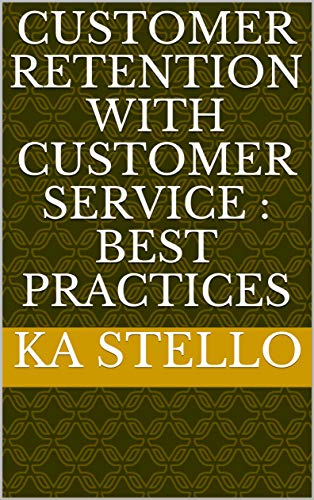 Customer Retention with Customer Service : Best Practices