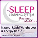 Natural Rapid Weight Loss and Energy Boost with Hypnosis and Meditation: The Sleep Learning System with Rachael Meddows Speech by Rachael Meddows Narrated by Rachael Meddows