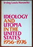 Ideology and Utopia in the United States, 1956-1976, Irving Louis Horowitz, 0195021061
