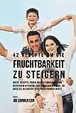 42 Rezepte um die Fruchtbarkeit zu steigern: Diese Rezepte fügen deiner Ernährung die richtigen Vitamine und Mineralien hinzu, so dass du in kurzer Zeit fruchtbarer wirst (German Edition)