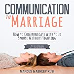 Communication in Marriage: How to Communicate with Your Spouse Without Fighting | Marcus Kusi,Ashley Kusi