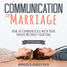 Communication in Marriage: How to Communicate with Your Spouse Without Fighting Audiobook by Marcus Kusi, Ashley Kusi Narrated by Greg Zarcone