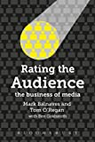 Rating the Audience : The Business of Media, Balnaves, Mark and O'Regan, Tom, 1849663424