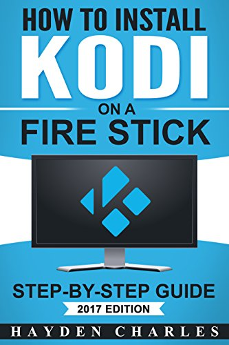 How to Install Kodi on a Fire Stick: Step-by-Step Guide (2017 Edition - Tips, Tricks, Troubleshooting included)