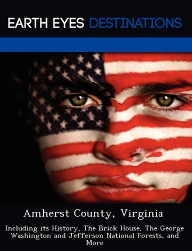 Amherst County, Virginia: Including its History, The Brick House, The George Washington and Jefferson National Forests, and More by Sam Night (2012-08-02)