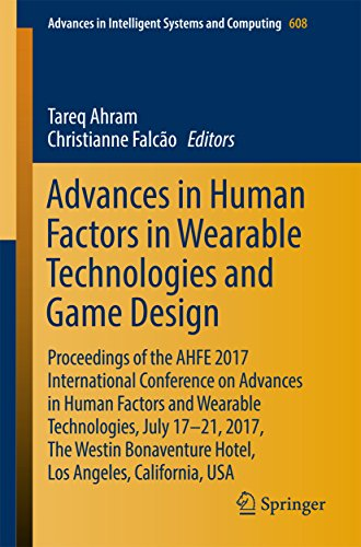 Advances in Human Factors in Wearable Technologies and Game Design: Proceedings of the AHFE 2017 International Conference on Advances in Human Factors ... Intelligent Systems and Computing Book 608) (International Conference On Human Factors In Computing Systems)