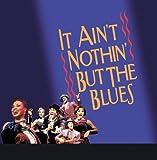 It Ain't Nothin' But The Blues (Original Broadway Cast (Live))