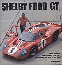 Shelby Gt Shelby American Original Archives   Including Gt Mk Ii Mk Iv And More Dave Friedman  Amazon Com Books