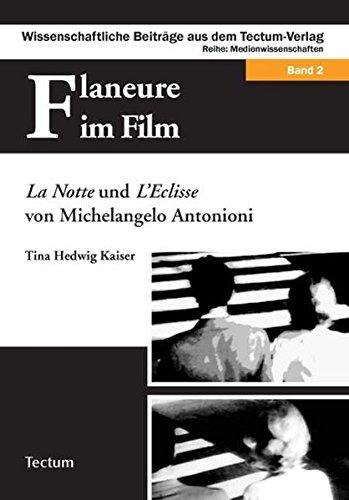Flaneure im Film: La Notte und L'Eclisse von Michelangelo Antonioni (Wissenschaftliche Beiträge aus dem Tectum-Verlag / Medienwissenschaften)