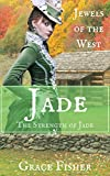 Jade: The Strength of Jade (Mail Order Bride - Jewels of the West Book 5)