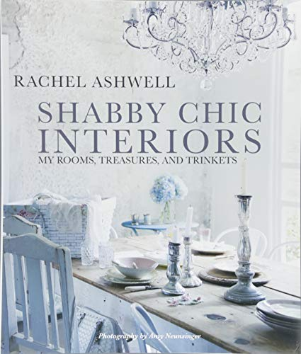 Shabby Chic Decorating - Shabby Chic Interiors: My Rooms, Treasures, and Trinkets