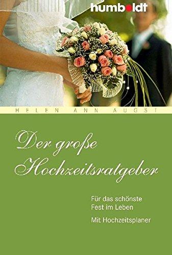 Der große Hochzeitsratgeber. Für das schönste Fest im Leben. Mit Hochzeitsplaner (humboldt - Information & Wissen)