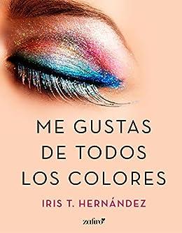 Me gustas de todos los colores (Volumen independiente) (Spanish Edition) by [Hernández, Iris T.]