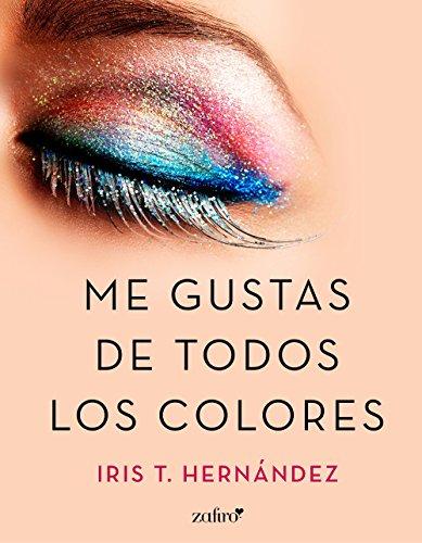 Me gustas de todos los colores de Iris T. Hernández