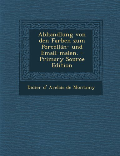 Abhandlung von den Farben zum Porcelln- und Email-malen. - Primary Source Edition (German Edition)