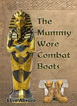 The Mummy Wore Combat Boots by [Abram, Elise]