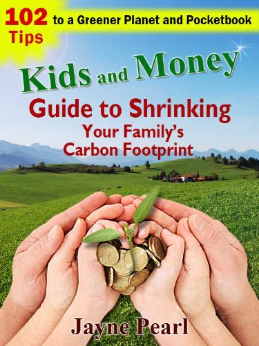 Kids and Money Guide to Shrinking Your Family's Carbon Footprint: 102 Tips to a Greener Planet and Pocketbook ()