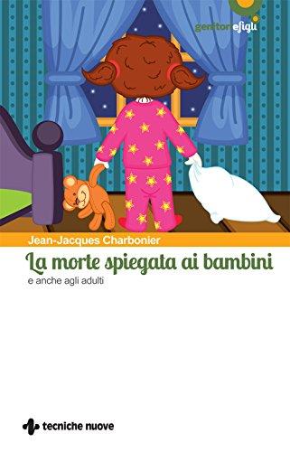 La morte spiegata ai bambini: e anche agli adulti (Italian Edition)