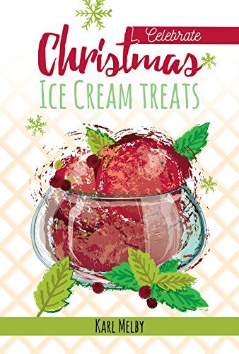 Christmas Ice Cream Treats (Celebrate Book 1) by [Melby, Karl]