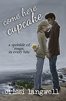 Come Here, Cupcake: A sprinkle of magic in every bite (Dessert For Dinner Book 1) by [Langwell, Crissi]