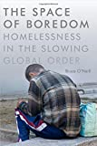"Bruce O'Neill, ""The Space of Boredom: Homelessness in the Slowing Global Order""   (Duke University Press, 2017)"