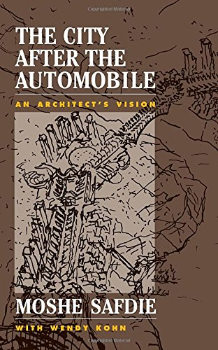 The City After The Automobile: An Architect's Vision