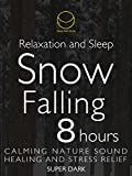 Relaxation and Sleep Snow Falling 8 hours Calming Nature Sound Healing and Stress Relief Super Dark