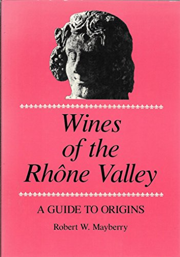Wines of the Rhone Valley: A Guide to Origins ()